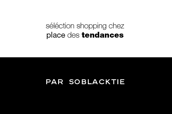 place des tendances soblacktie blog magazine tendances luxe et mode. Black Bedroom Furniture Sets. Home Design Ideas