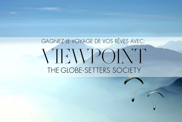 viewpoint,voyage,travel,luxe,luxury,trends,tendances,globe setter,jet setter,rêve,paradis,paradisiaque,chance,voyager,voyageur,monde,international